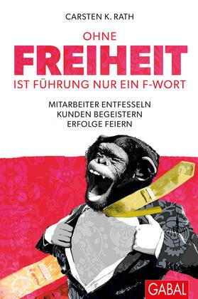 Rath | Ohne Freiheit ist Führung nur ein F-Wort | Buch | sack.de