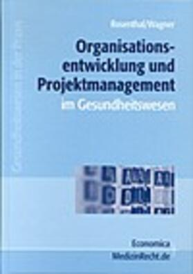 Rosenthal / Wagner   Organisationsentwicklung und Projektmanagement im Gesundheitswesen   Buch   sack.de