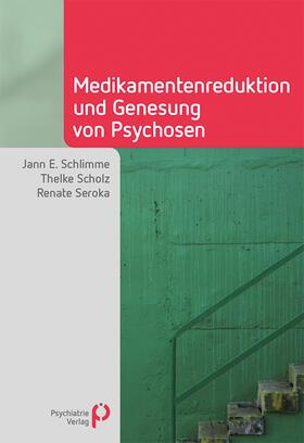 Schlimme / Scholz / Seroka | Medikamentenreduktion und Genesung von Psychosen | Buch | sack.de