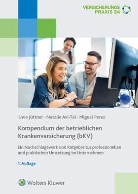 Avi-Tal / Jüttner / Perez   Kompendium der betrieblichen Krankenversicherung (bKV)   Buch   sack.de