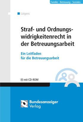 Lütgens | Straf- und Ordnungswidrigkeitenrecht in der Betreuungsarbeit, m. CD-ROM | Buch | Sack Fachmedien