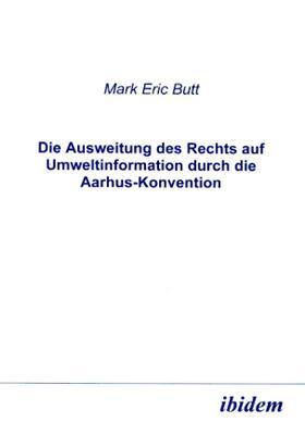 Butt   Die Ausweitung des Rechts auf Umweltinformation durch die Aarhus-Konvention   Buch   sack.de