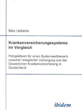 Ueberle | Krankenversicherungssysteme im Vergleich. Perspektiven für einen Systemwettbewerb zwischen Integrierter Versorgung und der Gesetzlichen Krankenversicherung in Deutschland | Buch | sack.de