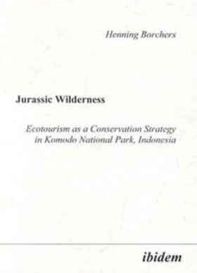 Borchers   Jurassic Wilderness: Ecotourism as a Conservation Strategy in Komodo National Park, Indonesia   Buch   Sack Fachmedien