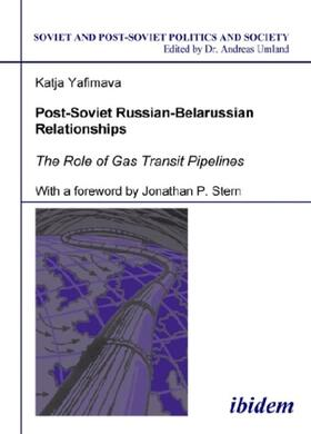 Yafimava | Post-Soviet Russian-Belarussian Relationships. The Role of Gas Transit Pipelines | Buch | sack.de
