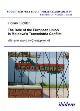Küchler   The Role of the European Union in Moldova's Transnistria Conflict   Buch