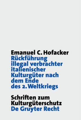 Hofacker | Rückführung illegal verbrachter italienischer Kulturgüter nach dem Ende des 2. Weltkriegs | Buch | sack.de