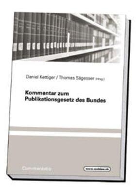 Kettiger / Sägesser | Kommentar zum Publikationsgesetz des Bundes | Buch | sack.de