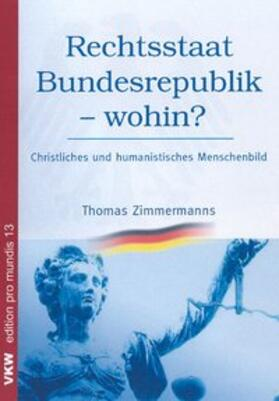 Zimmermanns | Rechtsstaat Bundesrepublik – wohin? Christliches und humanistisches Menschenbild | Buch | sack.de