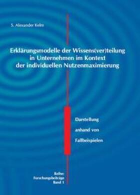 Kelm   Erklärungsmodelle der Wissens(ver)teilung in Unternehmen im Kontext der individuellen Nutzenmaximierung   Buch   sack.de