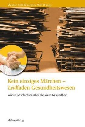 Kolb / Wolf   Kein einziges Märchen – Leidfaden Gesundheitswesen   Buch   sack.de