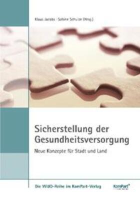 Jacobs / Schulze   Sicherstellung der Gesundheitsversorgung - Neue Konzepte für Stadt und Land   Buch   sack.de