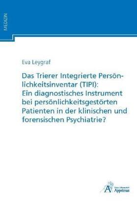 Leygraf   Das Trierer Integrierte Persönlichkeitsinventar (TIPI): Ein diagnostisches Instrument bei persönlichkeitsgestörten Patienten in der klinischen und forensischen Psychiatrie?   Buch   sack.de