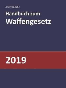Busche   Handbuch zum Waffengesetz 2019   Buch   sack.de