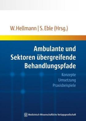 Hellmann / Eble | Ambulante und Sektoren übergreifende Behandlungspfade | Buch | sack.de