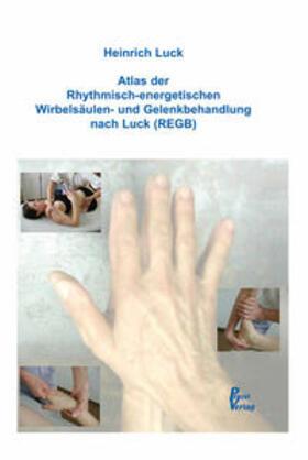 Luck | Atlas der Rhythmisch-energetischen Wirbelsäulen- und Gelenkbehandlung nach Luck (REGB) | Buch | sack.de