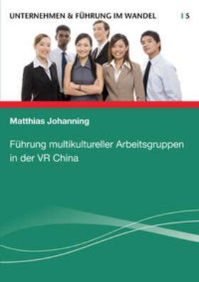 Johanning   Führung multikultureller Arbeitsgruppen in der VR China   Buch   sack.de