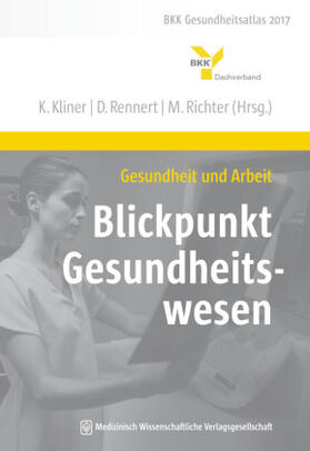Kliner / Rennert / Richter | Gesundheit und Arbeit - Blickpunkt Gesundheitswesen | Buch | sack.de