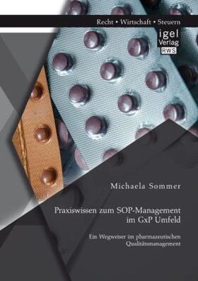 Praxiswissen zum SOP-Management im GxP Umfeld: Ein Wegweiser im pharmazeutischen Qualitätsmanagement | Buch | sack.de
