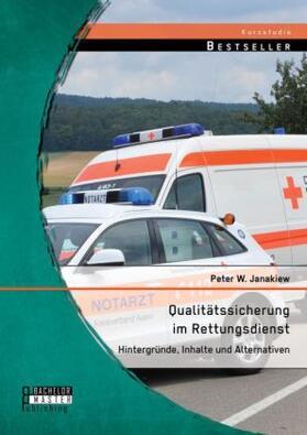 Janakiew | Qualitätssicherung im Rettungsdienst: Hintergründe, Inhalte und Alternativen | Buch | sack.de
