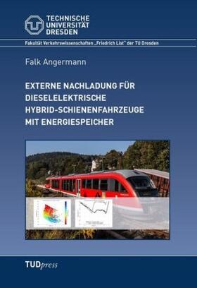 Angermann   Externe Nachladung für dieselelektrische Hybrid-Schienenfahrzeuge mit Energiespeicher   Buch   sack.de