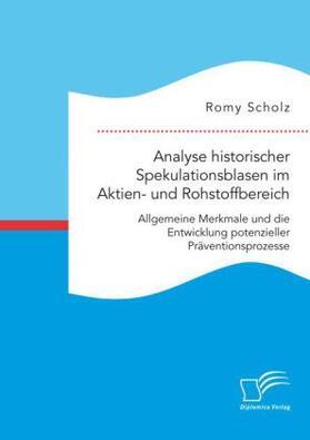 Scholz   Analyse historischer Spekulationsblasen im Aktien- und Rohstoffbereich: Allgemeine Merkmale und die Entwicklung potenzieller Präventionsprozesse   Buch   sack.de