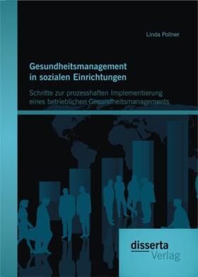 Pollner   Gesundheitsmanagement in sozialen Einrichtungen: Schritte zur prozesshaften Implementierung eines betrieblichen Gesundheitsmanagements   Buch   sack.de