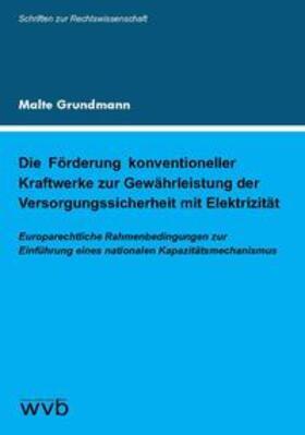 Grundmann | Die Förderung konventioneller Kraftwerke zur Gewährleistung der Versorgungssicherheit mit Elektrizität | Buch | sack.de