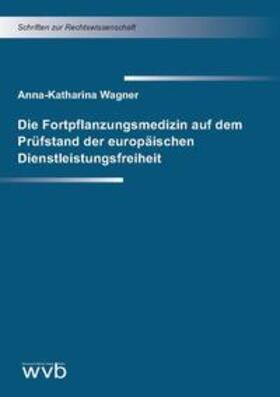 Wagner | Die Fortpflanzungsmedizin auf dem Prüfstand der europäischen Dienstleistungsfreiheit | Buch | sack.de