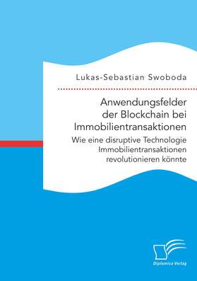 Swoboda | Anwendungsfelder der Blockchain bei Immobilientransaktionen. Wie eine disruptive Technologie Immobilientransaktionen revolutionieren könnte | E-Book | sack.de