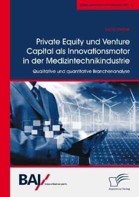 Private Equity und Venture Capital als Innovationsmotor in der Medizintechnikindustrie. Qualitative und quantitative Branchenanalyse | Buch | sack.de