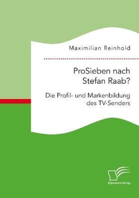 ProSieben nach Stefan Raab? Die Profil- und Markenbildung des TV-Senders   Buch   sack.de