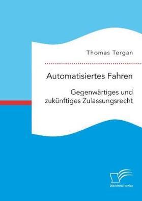 Automatisiertes Fahren: Gegenwärtiges und zukünftiges Zulassungsrecht | Buch | sack.de