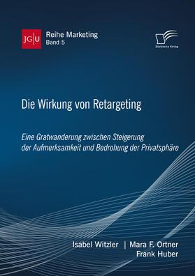 Witzler / Ortner / Huber   Die Wirkung von Retargeting. Eine Gratwanderung zwischen Steigerung der Aufmerksamkeit und Bedrohung der Privatsphäre   Buch   sack.de