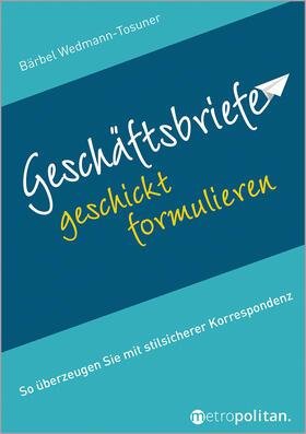 Wedmann-Tosuner | Geschäftsbriefe geschickt formulieren | Buch | sack.de