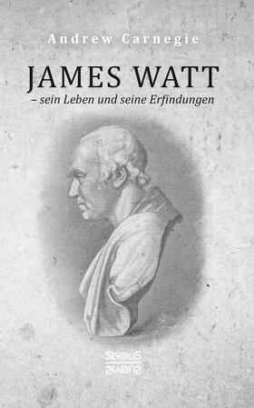 Carnegie | James Watt - sein Leben und seine Erfindungen | Buch | sack.de