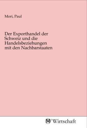 Der Exporthandel der Schweiz und die Handelsbeziehungen mit den Nachbarstaaten | Buch | sack.de