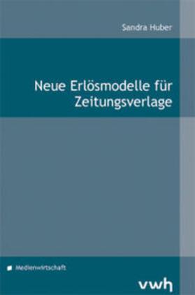 Huber | Neue Erlösmodelle für Zeitungsverlage | Buch | sack.de