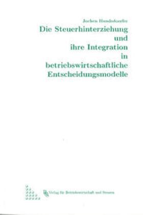 Hundsdoerfer | Die Steuerhinterziehung und ihre Integration in betriebswirtschaftliche Entscheidungsmodelle | Buch | sack.de