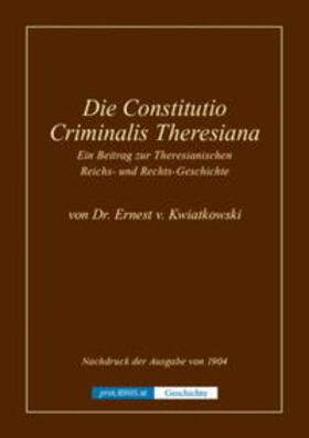 Die Constitutio Criminalis Theresiana - Ein Beitrag zur Theresianischen Reichs- und Rechts-Geschichte   Buch   sack.de