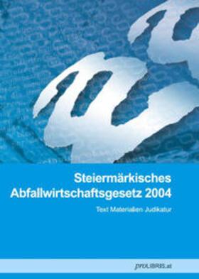 proLIBRIS VerlagsgesmbH | Steiermärkisches Abfallwirtschaftsgesetz 2004 | Buch | sack.de