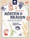 Thaler    RÖSTEN & BRAUEN mit heimischen Pflanzen   eBook   Sack Fachmedien