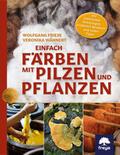 Wähnert / Friese    Einfach färben mit Pilzen und Pflanzen   Buch    Sack Fachmedien