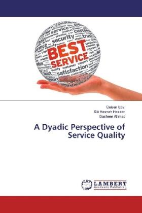 Iqbal / Hassan / Ahmad   A Dyadic Perspective of Service Quality   Buch   sack.de