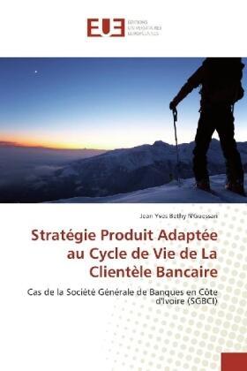 Stratégie Produit Adaptée au Cycle de Vie de La Clientèle Bancaire | Buch | sack.de