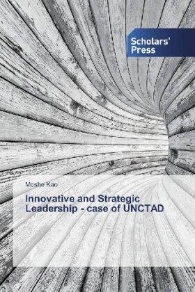 Innovative and Strategic Leadership - case of UNCTAD | Buch | sack.de