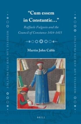 "Cable | ""Cum Essem in Constantie..."" Raffaele Fulgosio and the Council of Constance 1414-1415 | Buch | sack.de"