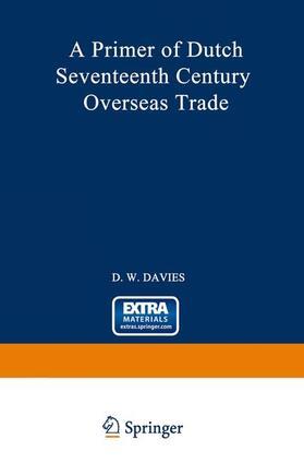 Davies   A Primer of Dutch Seventeenth Century Overseas Trade   Buch   sack.de
