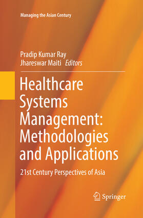 Ray / Maiti   Healthcare Systems Management: Methodologies and Applications: 21st Century Perspectives of Asia   Buch   sack.de