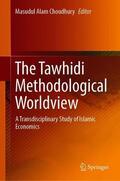 Choudhury |  The Tawhidi Methodological Worldview | Buch |  Sack Fachmedien